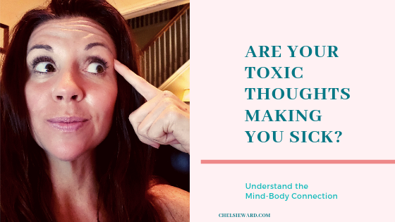 Your Toxic Mind is Making You Sick