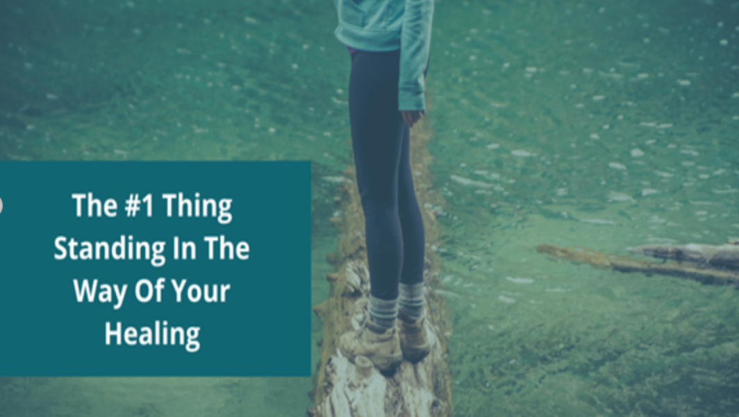 The #1 Thing Standing In The Way Of Your Healing