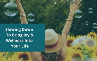 Slowing Down To Bring Joy & Wellness Into Your Life