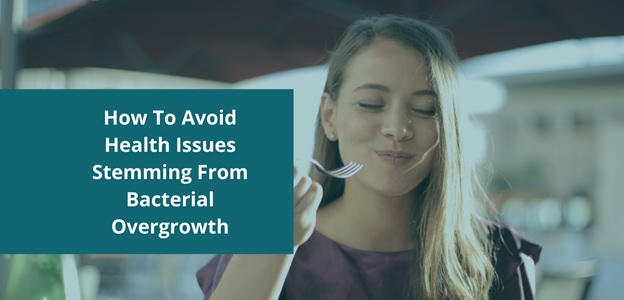 How To Avoid Health Issues Stemming From Bacterial Overgrowth