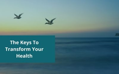 The Keys To Transform Your Health