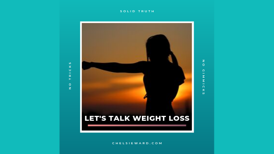 Let's Talk About Weight Loss