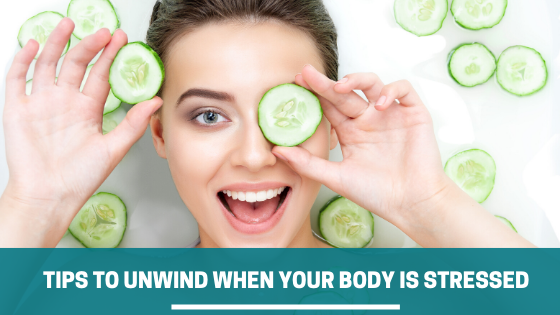 6 Simple Tips to Unwind When Your Body Is Stressed