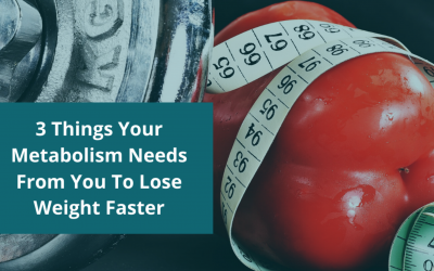 3 Things Your Metabolism Needs From You To Lose Weight Faster