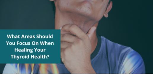 What Areas Should You Focus On When Healing Your Thyroid Health?