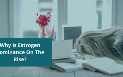 Why Is Estrogen Dominance On The Rise?