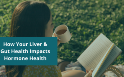 How Your Liver & Gut Health Impacts Hormone Health